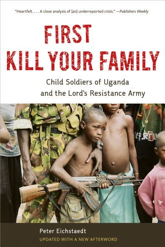 Peter H. Eichstaedt First Kill Your Family Child Soldiers Of Uganda And The Lord's Resistanc