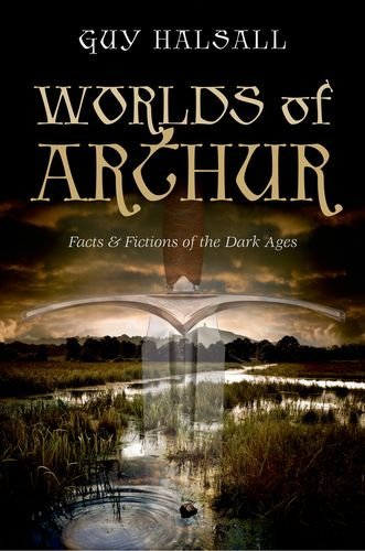 Guy Halsall Worlds Of Arthur Facts & Fictions Of The Dark Ages