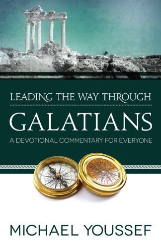 Michael Youssef Leading The Way Through Galatians A Devotional Commentary For Everyone
