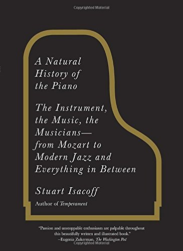 Stuart Isacoff A Natural History Of The Piano The Instrument The Music The Musicians From Mo