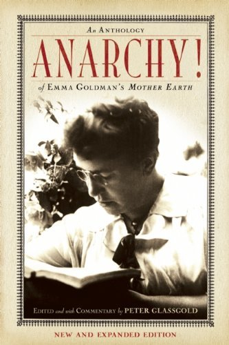 Peter Glassgold Anarchy! An Anthology Of Emma Goldman's Mother Earth New Expanded