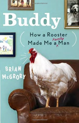 Brian Mcgrory Buddy How A Rooster Made Me A Family Man