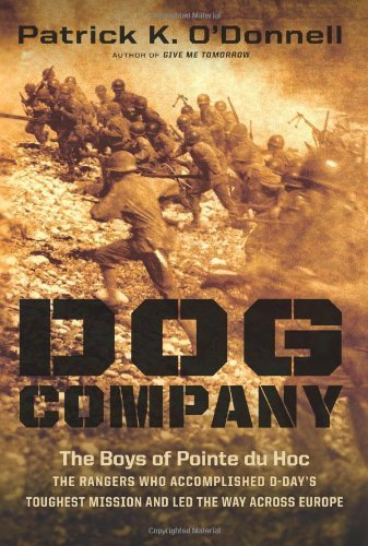 Patrick K. O'donnell Dog Company The Boys Of Pointe Du Hoc The Rangers Who Accomp