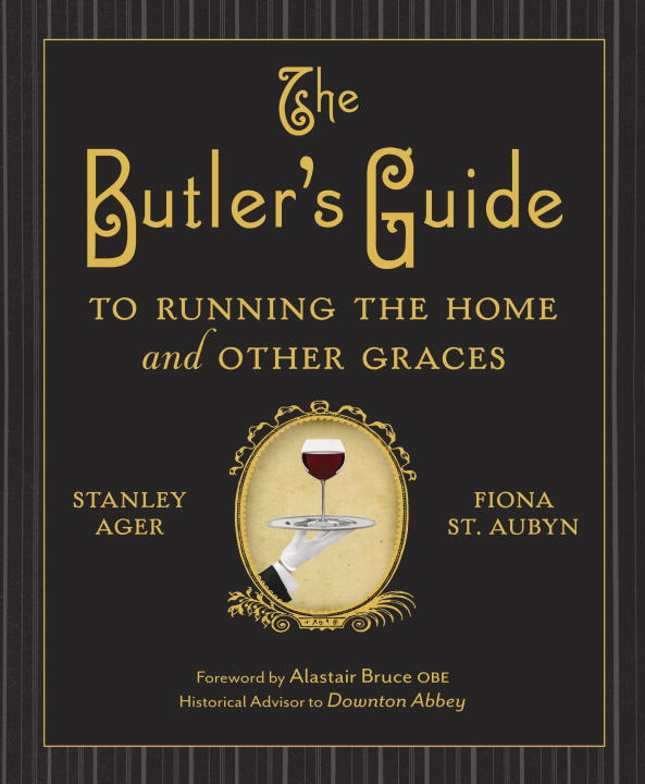Stanley Ager The Butler's Guide To Running The Home And Other G