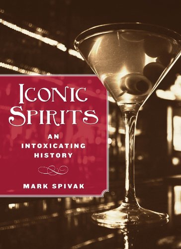 Mark Spivak Iconic Spirits An Intoxicating History