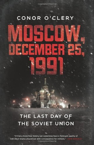 Conor O'clery Moscow December 25 1991 The Last Day Of The Soviet Union