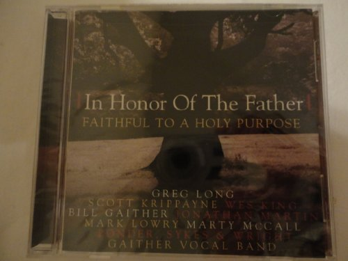 Greg Long Wes King Bill Gaither Scott Krippayne In Honor Of The Father (faithful To A Holy Purpose