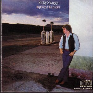 Ricky Skaggs Highways & Heartaches