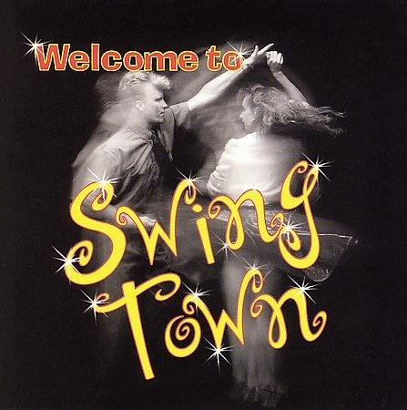 Welcome To Swing Town Welcome To Swing Town