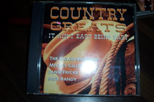 Country Greats It Ain't Easy Being Easy Country Greats It Ain't Easy Being Easy