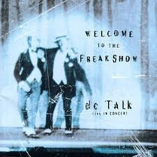 Dc Talk Welcome To The Freak Show Dc Talk (live In Concer