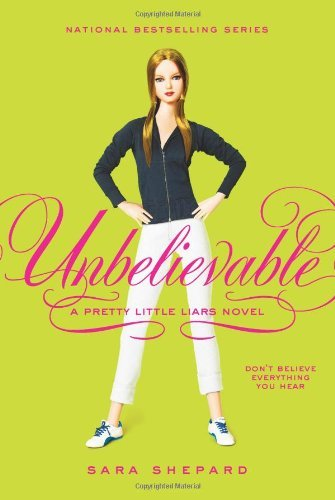 Sara Shepard Unbelievable (pretty Little Liars Book 4)