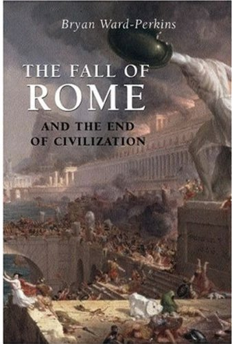 Bryan Ward Perkins The Fall Of Rome And The End Of Civilization