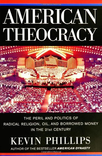 kevin-phillips-american-theocracy-the-peril-politics-of-radical-religion-oil-borrowed-money-in-the-21st-century-american-theocracy-the-peril-and-politics-of-radi