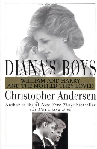 Christopher Andersen Diana's Boys William And Harry And The Mother The