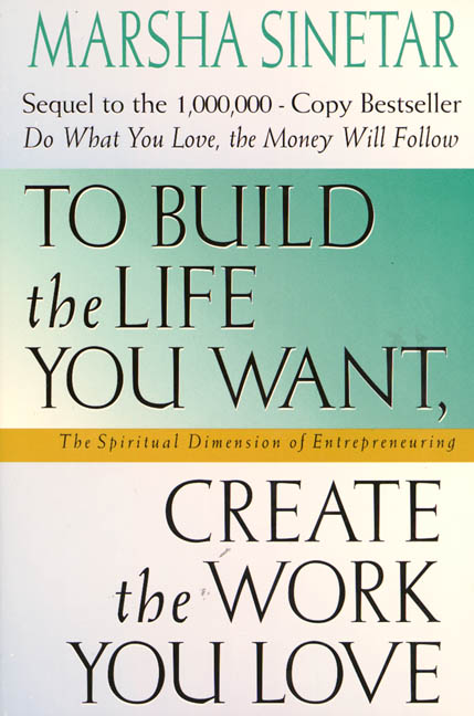 Marsha Sinetar To Build The Life You Want Create The Work You Lo
