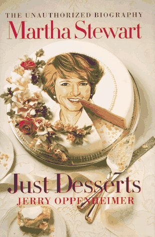 Jerry Oppenheimer Martha Stewart Just Desserts The Unauthorized Bi