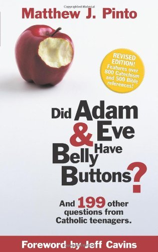 Jeff Cavins Matthew J. Pinto Did Adam & Eve Have Bellybuttons ...And 199 Other Questions From Catholic Teenagers