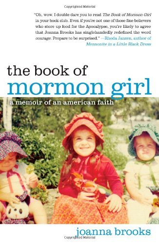 Joanna Brooks The Book Of Mormon Girl A Memoir Of An American Faith