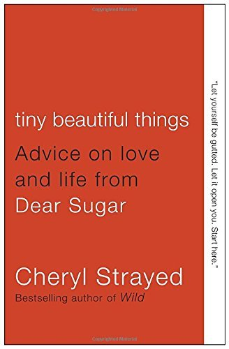 Cheryl Strayed Tiny Beautiful Things Advice On Love And Life From Dear Sugar