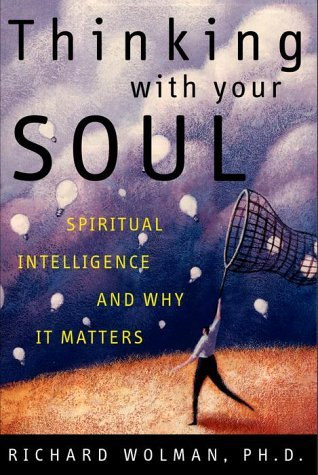 Ph.D. Richard N. Wolman Thinking With Your Soul Spiritual Intelligence An