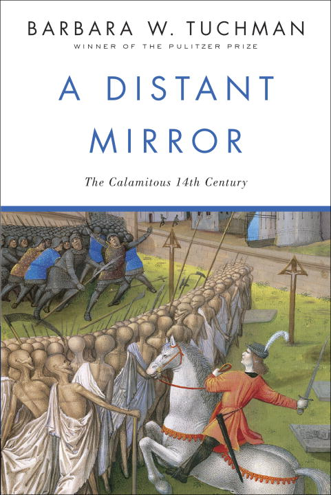 Barbara W. Tuchman A Distant Mirror The Calamitous 14th Century