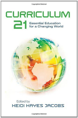 Heidi Hayes Jacobs Curriculum 21 Essential Education For A Changing World