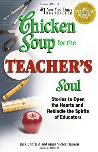Jack Canfield Chicken Soup For The Teacher's Soul Stories To Open The Hearts And Rekindle The Spiri