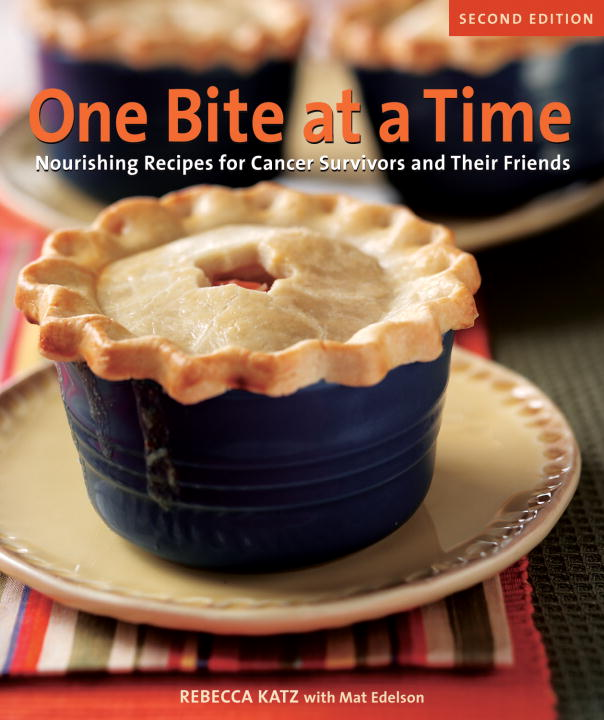 Rebecca Katz One Bite At A Time Revised Nourishing Recipes For Cancer Survivors And Their 0002 Edition;
