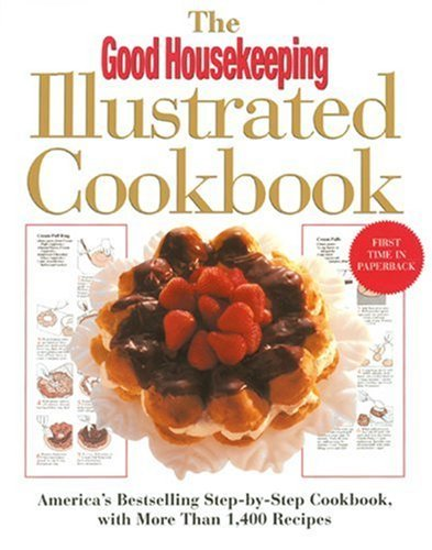 Good Housekeeping The Good Housekeeping Illustrated Cookbook America's Bestselling Step By Step Cookbook With Revised