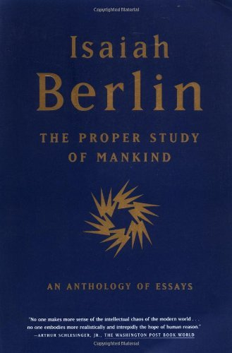 Isaiah Berlin The Proper Study Of Mankind An Anthology Of Essays