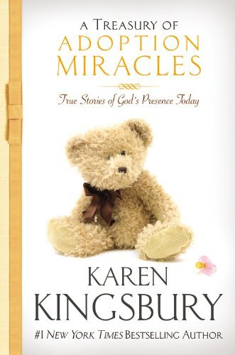 Karen Kingsbury A Treasury Of Adoption Miracles True Stories Of God's Presence Today