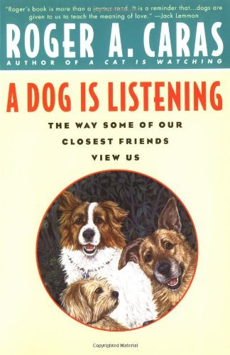 Roger A. Caras A Dog Is Listening The Way Some Of Our Closest Friends View Us