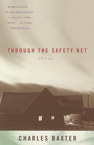 Charles Baxter Through The Safety Net Stories