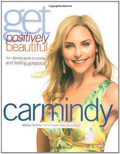Carmindy Get Positively Beautiful The Ultimate Guide To Looking And Feeling Gorgeou
