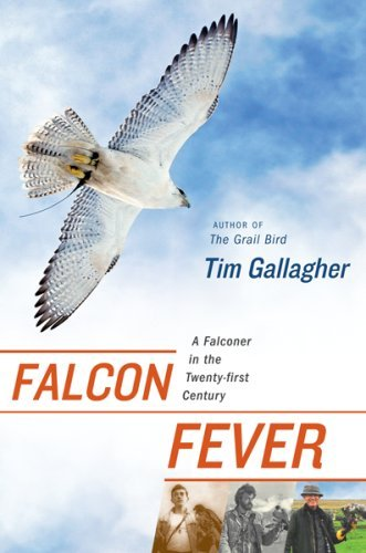 Tim Gallagher Falcon Fever A Falconer In The Twenty First Century