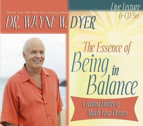 Wayne W. Dyer The Essence Of Being In Balance Creating Habits To Match Your Desires