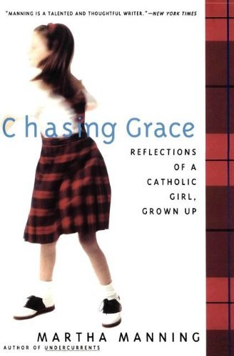 martha-manning-chasing-grace-reflections-of-a-catholic-girl-grown-up