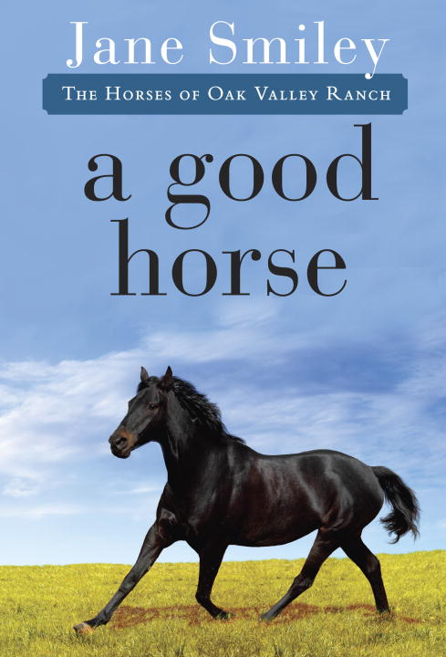 Jane Smiley A Good Horse Book Two Of The Horses Of Oak Valley Ranch