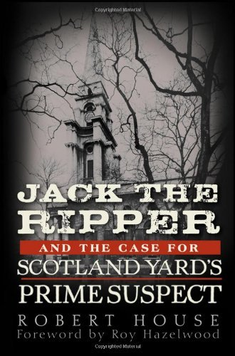 Robert House Jack The Ripper And The Case For Scotland Yard's P
