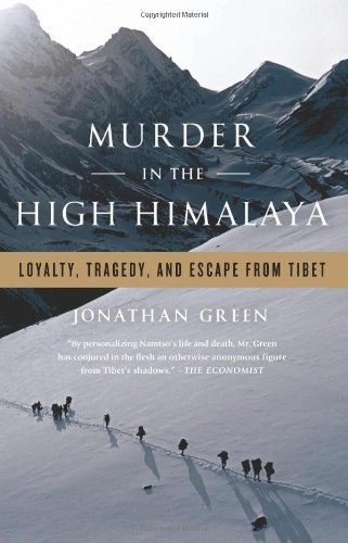Jonathan Green Murder In The High Himalaya Loyalty Tragedy And Escape From Tibet