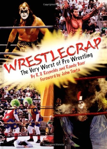 R. D. Reynolds Wrestlecrap The Very Worst Of Pro Wrestling