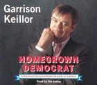 Garrison Keillor Homegrown Democrat A Few Plain Thoughts From The Heart Of America ; 4.5 Hours On