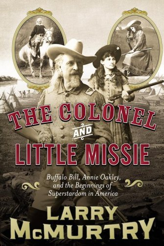 Larry Mcmurtry The Colonel And Little Missie Buffalo Bill Annie