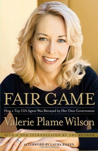 Valerie Plame Wilson Fair Game My Life As A Spy My Betrayal By The Wh
