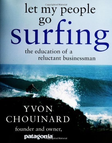 Yvon Chouinard Let My People Go Surfing The Education Of A Reluc