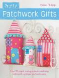 Helen Philipps Pretty Patchwork Gifts Over 25 Simple Sewing Projects Combining Patchwor