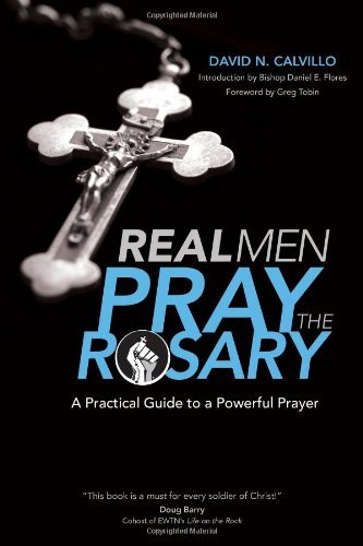 david-n-calvillo-real-men-pray-the-rosary-a-practical-guide-to-a-powerful-prayer