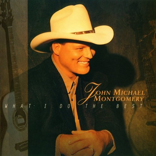 John Michael Montgomery What I Do The Best CD R