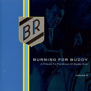 Burning For Buddy Vol. 2 Tribute To The Music Of Aronoff Bruford Phillips Gadd T T Buddy Rich